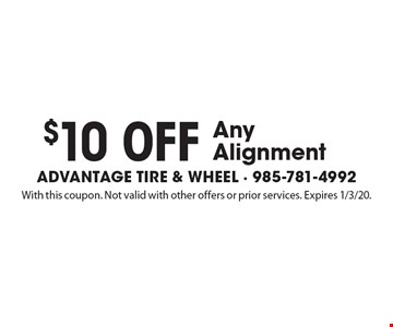 $10 off any alignment. With this coupon. Not valid with other offers or prior services. Expires 1/3/20.
