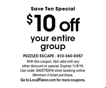 Save Ten Special $10 off your entire group. With this coupon. Not valid with any other discount or special. Expires 11/8/19. Use code: SAVETEN19 when booking online. Minimum 4 ticket purchase.Go to LocalFlavor.com for more coupons.