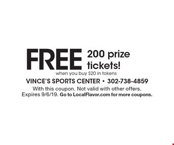Free 200 prize tickets! When you buy $20 in tokens. With this coupon. Not valid with other offers. Expires 9/6/19. Go to LocalFlavor.com for more coupons.