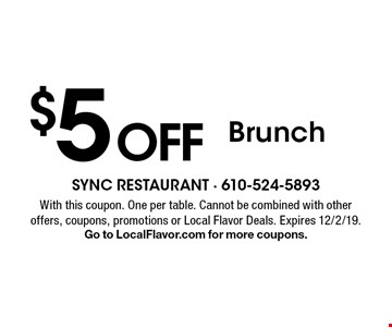 $5 off Brunch. With this coupon. One per table. Cannot be combined with other offers, coupons, promotions or Local Flavor Deals. Expires 12/2/19. Go to LocalFlavor.com for more coupons.