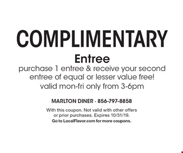 Complimentary Entree. Purchase 1 entree & receive your second entree of equal or lesser value free! Valid Mon-Fri only from 3-6pm. With this coupon. Not valid with other offers or prior purchases. Expires 10/31/19. Go to LocalFlavor.com for more coupons.