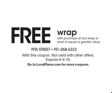 FREE wrap with purchase of any wrap or bowl of equal or greater value. With this coupon. Not valid with other offers. Expires 9-6-19. Go to LocalFlavor.com for more coupons.