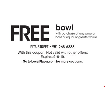 FREE bowl with purchase of any wrap or bowl of equal or greater value. With this coupon. Not valid with other offers. Expires 9-6-19. Go to LocalFlavor.com for more coupons.
