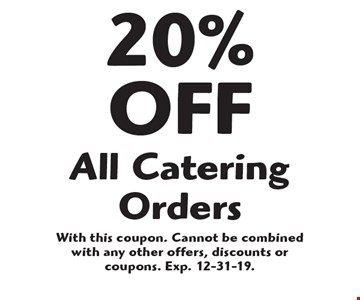 20% OFF All Catering Orders. With this coupon. Cannot be combined with any other offers, discounts or coupons. Exp. 12-31-19.