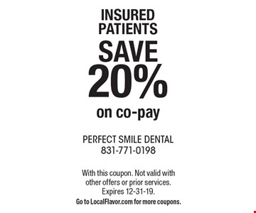 INSURED patients SAVE 20% on co-pay. With this coupon. Not valid with other offers or prior services.Expires 12-31-19.Go to LocalFlavor.com for more coupons.