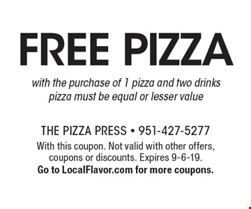 Free pizza with the purchase of 1 pizza and two drinks. Pizza must be equal or lesser value. With this coupon. Not valid with other offers, coupons or discounts. Expires 9-6-19. Go to LocalFlavor.com for more coupons.