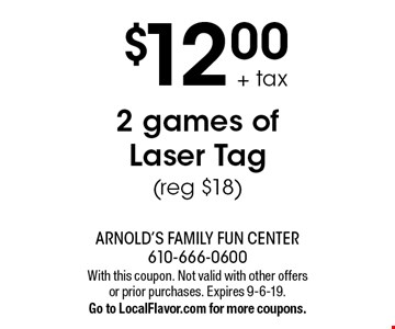 $12.00 + tax 2 games of Laser Tag (reg $18). With this coupon. Not valid with other offers or prior purchases. Expires 9-6-19. Go to LocalFlavor.com for more coupons.