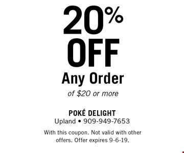 20% OFF Any Order of $20 or more. With this coupon. Not valid with other offers. Offer expires 9-6-19.