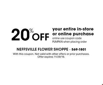 20% off your entire in-store or online purchase. Online use coupon code PUMPKIN when placing order. With this coupon. Not valid with other offers or prior purchases. Offer expires 11/29/19.