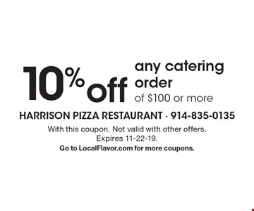 10% off any catering order of $100 or more . With this coupon. Not valid with other offers. Expires 11-22-19. Go to LocalFlavor.com for more coupons.
