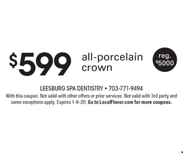 $599 all-porcelain crown, reg. $5000. With this coupon. Not valid with other offers or prior services. Not valid with 3rd party and some exceptions apply. Expires 1-6-20. Go to LocalFlavor.com for more coupons.