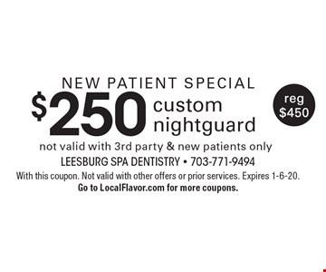 New patient special $250 custom nightguard. not valid with 3rd party & new patients only. reg $450. With this coupon. Not valid with other offers or prior services. Expires 1-6-20. Go to LocalFlavor.com for more coupons.