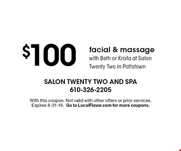 $100 facial & massage with Beth or Krista at Salon Twenty Two in Pottstown. With this coupon. Not valid with other offers or prior services. Expires 8-31-19.Go to LocalFlavor.com for more coupons.
