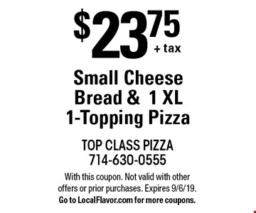 $23.75 + tax. Small Cheese Bread & 1 XL 1-Topping Pizza. With this coupon. Not valid with other offers or prior purchases. Expires 9/6/19. Go to LocalFlavor.com for more coupons.