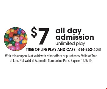 $7 all day admission unlimited play. With this coupon. Not valid with other offers or purchases. Valid at Tree of Life. Not valid at Adrenalin Trampoline Park. Expires 12/6/19.