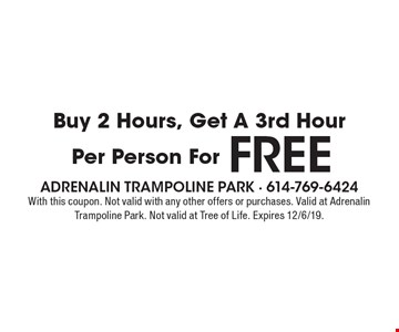 Buy 2 Hours, Get A 3rd Hour Per Person For FREE. With this coupon. Not valid with any other offers or purchases. Valid at Adrenalin Trampoline Park. Not valid at Tree of Life. Expires 12/6/19.