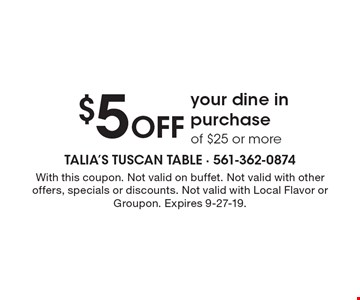 $5 Off your dine in purchaseof $25 or more. With this coupon. Not valid on buffet. Not valid with other offers, specials or discounts. Not valid with Local Flavor or Groupon. Expires 9-27-19.