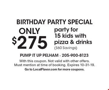 Birthday Party Special onlY $275 party for15 kids with pizza & drinks( $60 Savings). With this coupon. Not valid with other offers. Must mention at time of booking. Expires 10-31-19.Go to LocalFlavor.com for more coupons.