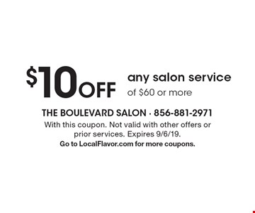 $10 Off any salon service of $60 or more. With this coupon. Not valid with other offers or prior services. Expires 9/6/19.Go to LocalFlavor.com for more coupons.