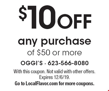 $10 OFF any purchase of $50 or more. With this coupon. Not valid with other offers. Expires 12/6/19.Go to LocalFlavor.com for more coupons.