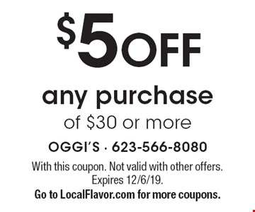 $5 OFF any purchase of $30 or more. With this coupon. Not valid with other offers. Expires 12/6/19.Go to LocalFlavor.com for more coupons.