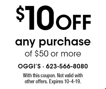 $10 off any purchase of $50 or more. With this coupon. Not valid with other offers. Expires 10-4-19.
