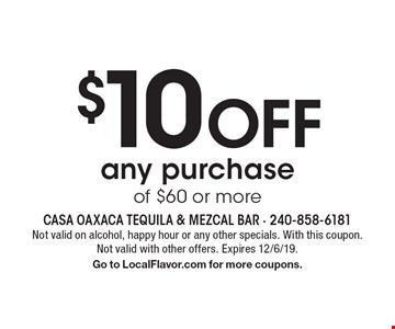 $10 Off any purchase of $60 or more. Not valid on alcohol, happy hour or any other specials. With this coupon. Not valid with other offers. Expires 12/6/19.Go to LocalFlavor.com for more coupons.