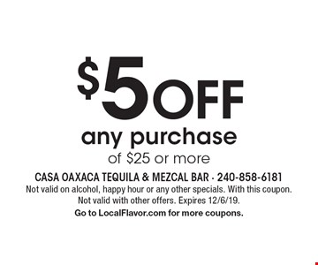 $5 Off any purchase of $25 or more. Not valid on alcohol, happy hour or any other specials. With this coupon. Not valid with other offers. Expires 12/6/19.Go to LocalFlavor.com for more coupons.