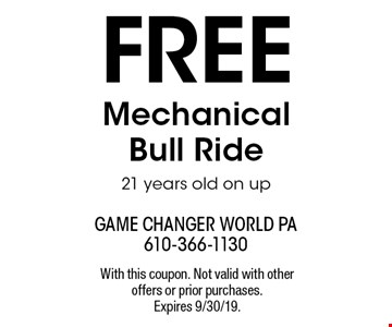 Free Mechanical Bull Ride, 21 years old on up. With this coupon. Not valid with other offers or prior purchases. Expires 9/30/19.