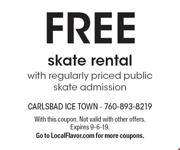 FREE skate rental with regularly priced public skate admission. With this coupon. Not valid with other offers. 