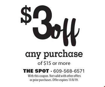 $3 off any purchase of $15 or more. With this coupon. Not valid with other offers or prior purchases. Offer expires 11/8/19.