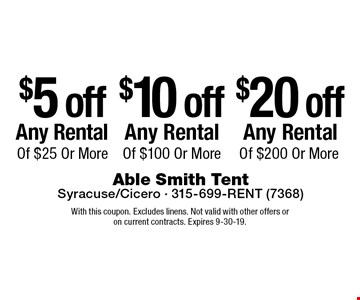 $5 off Any Rental Of $25 Or More, $10 off Any Rental Of $100 Or More, $20 off Any Rental Of $200 Or More. With this coupon. Excludes linens. Not valid with other offers or on current contracts. Expires 9-30-19.