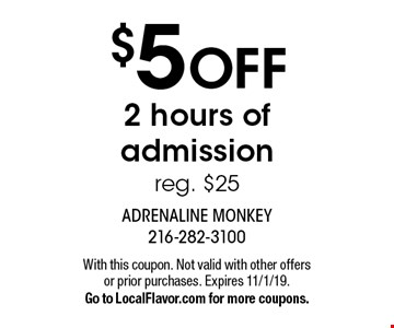 $5 off 2 hours of admission reg. $25. With this coupon. Not valid with other offers or prior purchases. Expires 11/1/19. Go to LocalFlavor.com for more coupons.