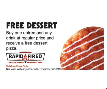 Free dessert. Buy one entree and any drink at regular price and receive a free dessert pizza. Valid In-Store Only. Not valid with any other offer. Expires 12/31/19.