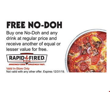 Free No-Doh. Buy one No-Doh and any drink at regular price and receive another of equal or lesser value for free. Valid In-Store Only. Not valid with any other offer. Expires 12/31/19.