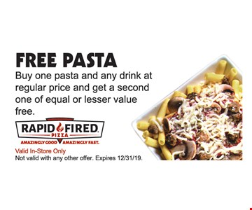 Free Pasta. Buy one pasta and any drink at regular price and get a second one of equal or lesser value free. Valid In-Store Only. Not valid with any other offer. Expires 12/31/19.