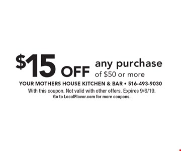 $15 Off any purchase of $50 or more. With this coupon. Not valid with other offers. Expires 9/6/19. Go to LocalFlavor.com for more coupons.