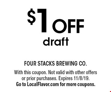 $1 offdraft . With this coupon. Not valid with other offers or prior purchases. Expires 11/8/19.Go to LocalFlavor.com for more coupons.