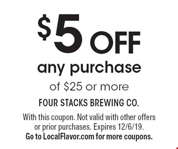 $5 off any purchase of $25 or more. With this coupon. Not valid with other offers or prior purchases. Expires 12/6/19. Go to LocalFlavor.com for more coupons.