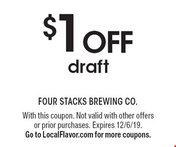 $1 off draft. With this coupon. Not valid with other offers or prior purchases. Expires 12/6/19. Go to LocalFlavor.com for more coupons.