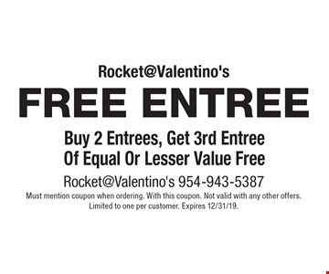 FREE entree Buy 2 Entrees, Get 3rd Entree Of Equal Or Lesser Value Free. Must mention coupon when ordering. With this coupon. Not valid with any other offers. Limited to one per customer. Expires 12/31/19.