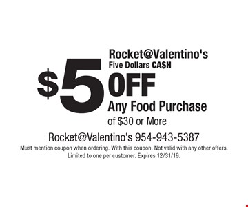 $5 off Any Food Purchase of $30 or More. Must mention coupon when ordering. With this coupon. Not valid with any other offers. Limited to one per customer. Expires 12/31/19.