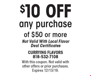 $10 OFF any purchase of $50 or more. Not Valid With Local Flavor Deal Certificates. With this coupon. Not valid with other offers or prior purchases. Expires 12/13/19.