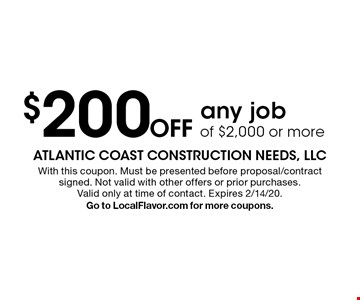 $200 Off any job of $2,000 or more . With this coupon. Must be presented before proposal/contract signed. Not valid with other offers or prior purchases. Valid only at time of contact. Expires 2/14/20. Go to LocalFlavor.com for more coupons.