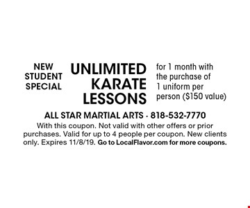 New Student Special. Unlimited karate lessons for 1 month with the purchase of 1 uniform per person ($150 value). With this coupon. Not valid with other offers or prior purchases. Valid for up to 4 people per coupon. New clients only. Expires 11/8/19. Go to LocalFlavor.com for more coupons.