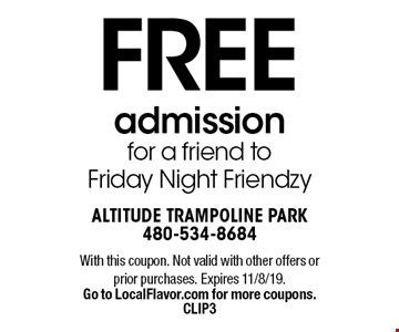 FREE admission for a friend to Friday Night Friendzy. With this coupon. Not valid with other offers or prior purchases. Expires 11/8/19. Go to LocalFlavor.com for more coupons. CLIP3