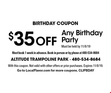 BIRTHDAY COUPON $35 OFF Any Birthday Party. Must be held by 11/8/19. Must book 1 week in advance. Book in person or by phone at 480-534-8684. With this coupon. Not valid with other offers or prior purchases. Expires 11/8/19. Go to LocalFlavor.com for more coupons. CLIPBDAY