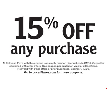 15% off any purchase. At Potomac Pizza with this coupon - or simply mention discount code CM15. Cannot be combined with other offers. One coupon per customer. Valid at all locations. Not valid with other offers or prior purchases. Expires 1/10/20. Go to LocalFlavor.com for more coupons.