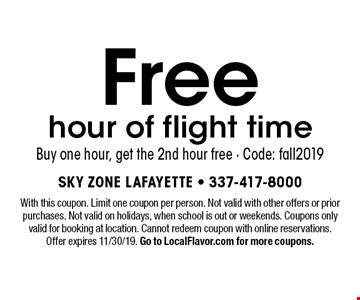 Free hour of flight time. Buy one hour, get the 2nd hour free. Code: fall2019. With this coupon. Limit one coupon per person. Not valid with other offers or prior purchases. Not valid on holidays, when school is out or weekends. Coupons only valid for booking at location. Cannot redeem coupon with online reservations. Offer expires 11/30/19. Go to LocalFlavor.com for more coupons.