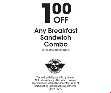 1.00 Off Any Breakfast Sandwich Combo (Breakfast Hours Only). Tax and gratuity payable by bearer. Not valid with any other offer. Coupon reproductions will not be accepted. Valid at participating locations through 9/6/19. CPN# 12279